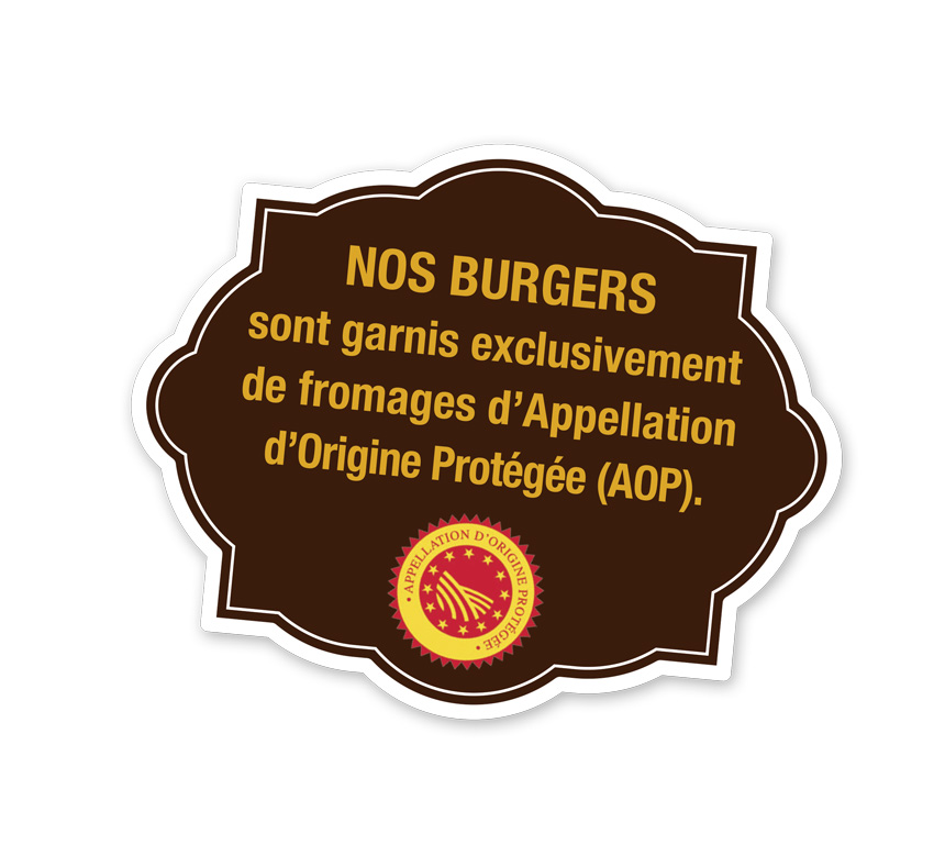 NOS BURGERS sont garnis exclusivement de fromages d'Appellation d'Origine Protégée (AOP).