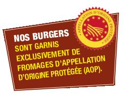 NOS BURGERS SONT GARNIS EXCLUSIVEMENT DE FROMAGES D'APPELLATION D'ORIGINE PROTÉGÉE (AOP).