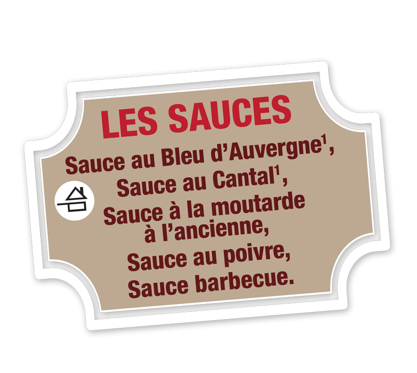 LES SAUCES Sauce au Bleu d'Auvergne1, Sauce au Cantal1, Sauce à la moutarde à l'ancienne, Sauce au poivre, Sauce barbecue.